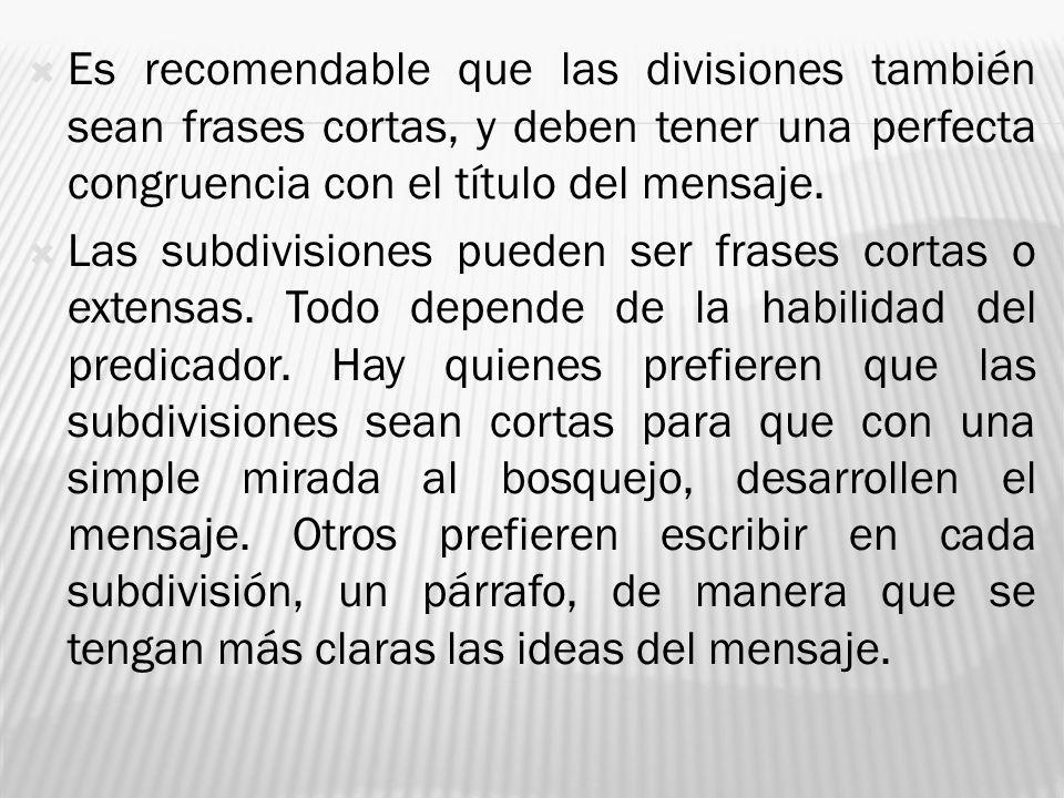 Es recomendable que las divisiones también sean frases cortas, y deben tener una perfecta congruencia con el título del mensaje. Las subdivisiones pue