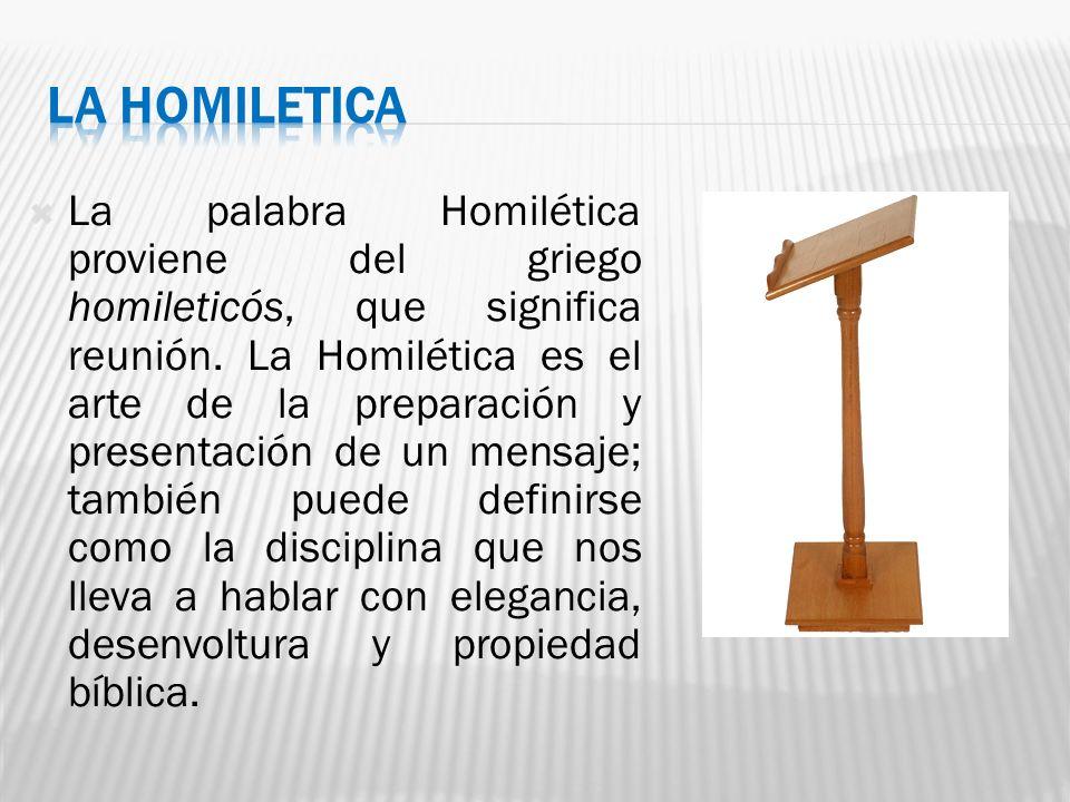 La palabra Homilética proviene del griego homileticós, que significa reunión. La Homilética es el arte de la preparación y presentación de un mensaje;