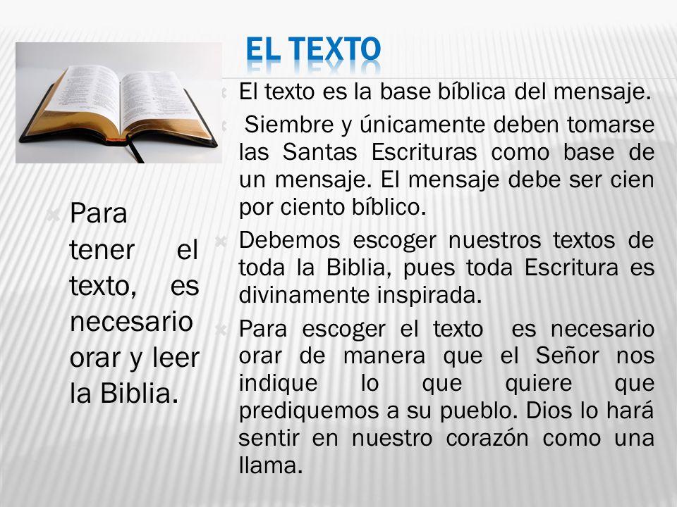 El texto es la base bíblica del mensaje. Siembre y únicamente deben tomarse las Santas Escrituras como base de un mensaje. El mensaje debe ser cien po