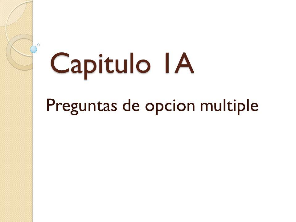 Capitulo 1A Preguntas de opcion multiple