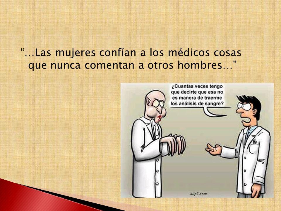 …Las mujeres confían a los médicos cosas que nunca comentan a otros hombres…