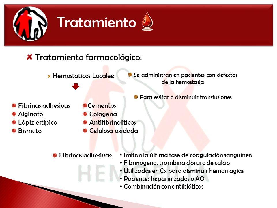 Tratamiento Tratamiento farmacológico: Hemostáticos Locales: Se administran en pacientes con defectos de la hemostasia Para evitar o disminuir transfu