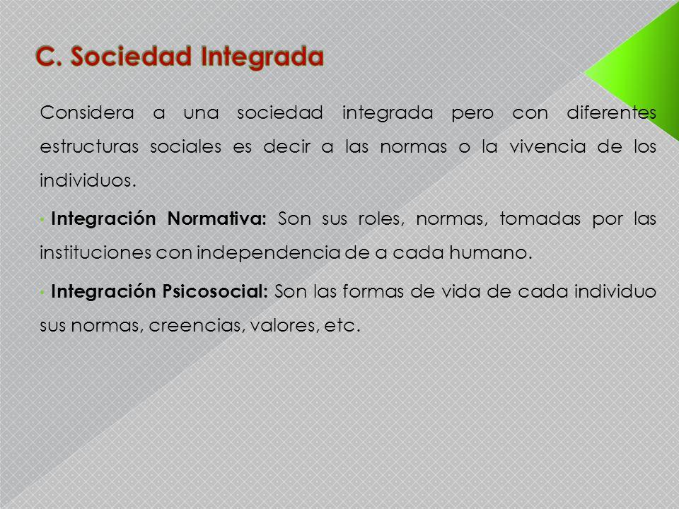 Considera a una sociedad integrada pero con diferentes estructuras sociales es decir a las normas o la vivencia de los individuos. Integración Normati