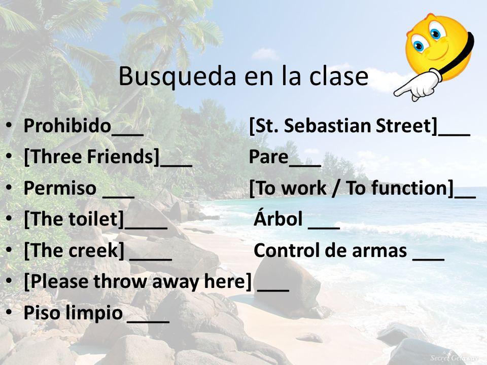Busqueda en la clase Prohibido___[St. Sebastian Street]___ [Three Friends]___Pare___ Permiso___[To work / To function]__ [The toilet]____ Árbol ___ [T