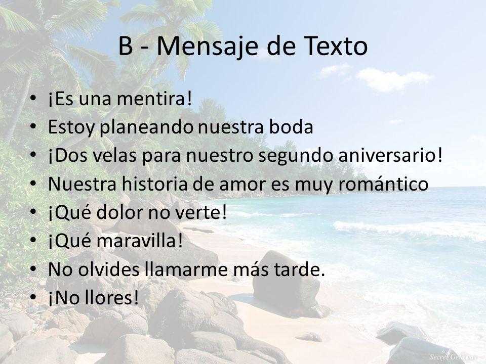 B - Mensaje de Texto ¡Es una mentira! Estoy planeando nuestra boda ¡Dos velas para nuestro segundo aniversario! Nuestra historia de amor es muy románt