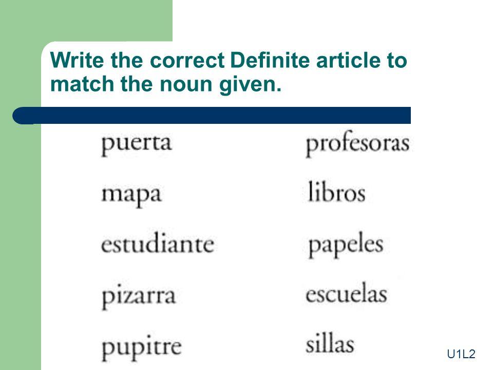 Write the correct Definite article to match the noun given. U1L2