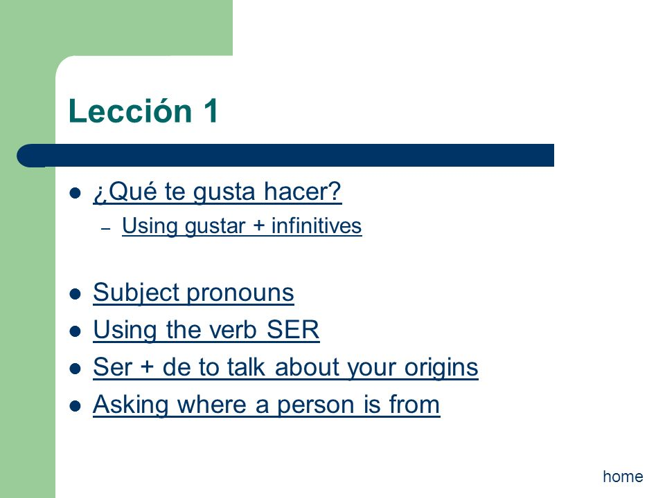 Lección 1 ¿Qué te gusta hacer? – Using gustar + infinitives Using gustar + infinitives Subject pronouns Using the verb SER Ser + de to talk about your