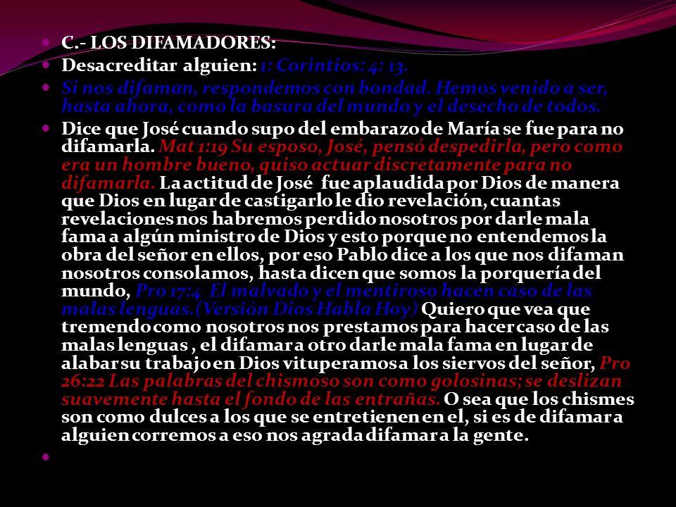 C.- LOS DIFAMADORES: Desacreditar alguien: 1: Corintios: 4: 13.