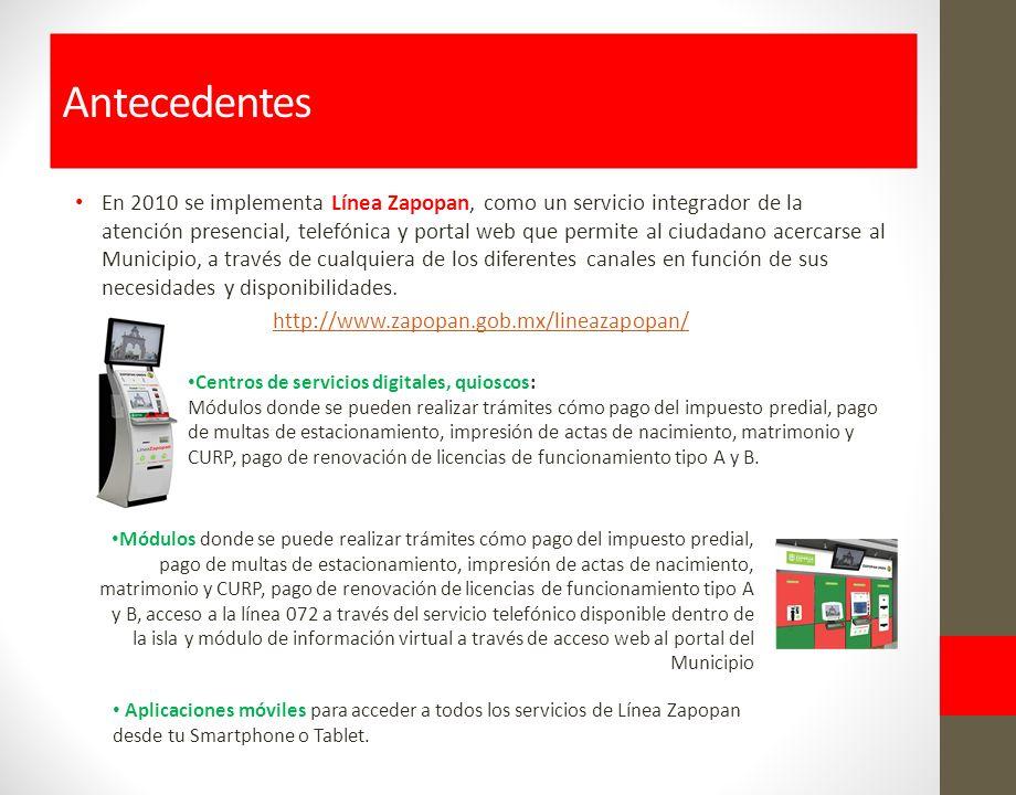 En 2010 se implementa Línea Zapopan, como un servicio integrador de la atención presencial, telefónica y portal web que permite al ciudadano acercarse al Municipio, a través de cualquiera de los diferentes canales en función de sus necesidades y disponibilidades.