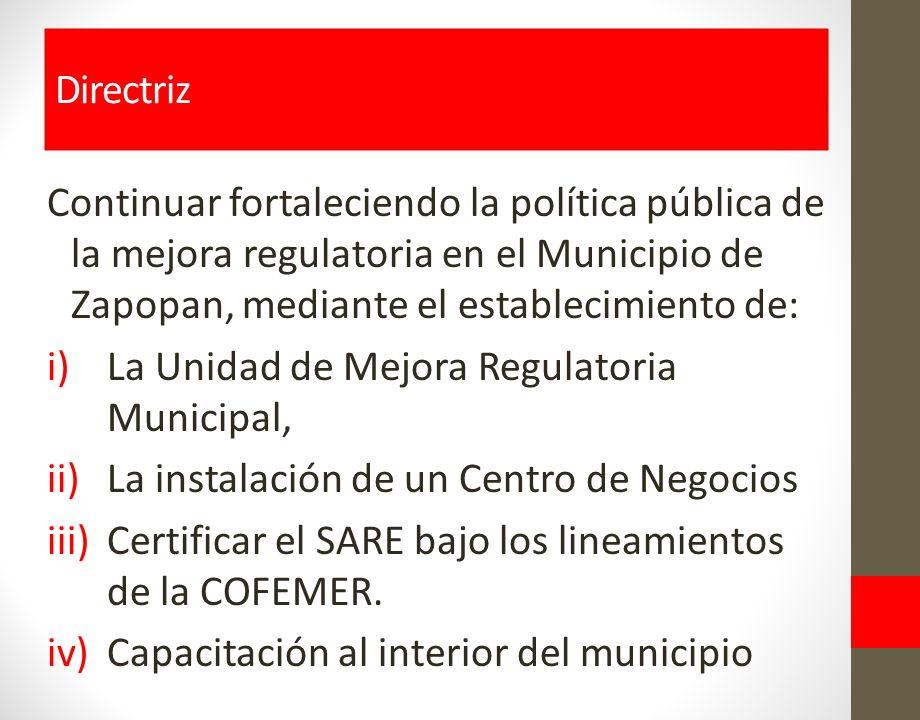 Continuar fortaleciendo la política pública de la mejora regulatoria en el Municipio de Zapopan, mediante el establecimiento de: i)La Unidad de Mejora Regulatoria Municipal, ii)La instalación de un Centro de Negocios iii)Certificar el SARE bajo los lineamientos de la COFEMER.