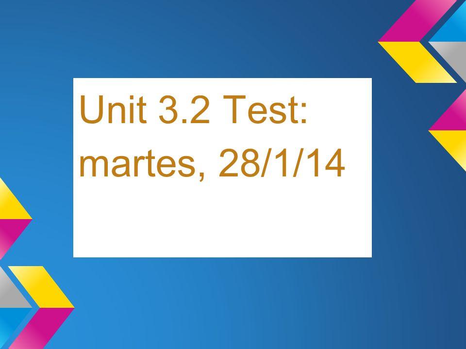 Unit 3.2 Test: martes, 28/1/14