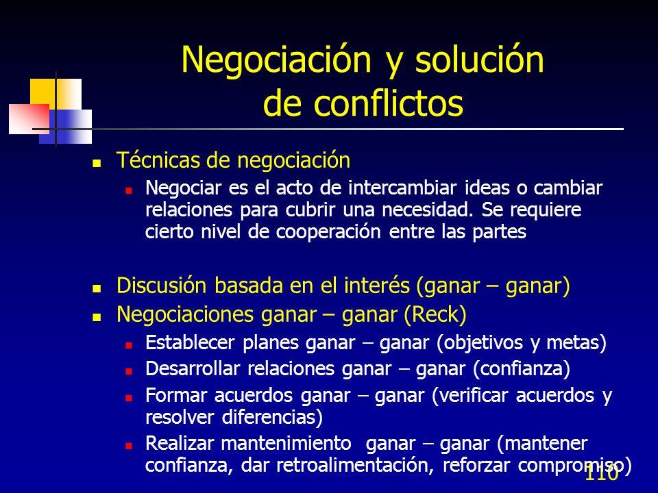 110 Negociación y solución de conflictos Técnicas de negociación Negociar es el acto de intercambiar ideas o cambiar relaciones para cubrir una necesi