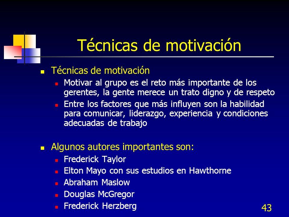 43 Técnicas de motivación Motivar al grupo es el reto más importante de los gerentes, la gente merece un trato digno y de respeto Entre los factores q