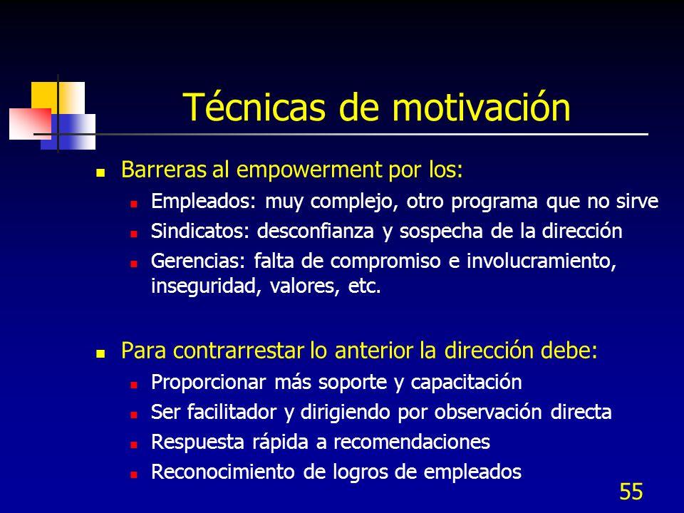 55 Técnicas de motivación Barreras al empowerment por los: Empleados: muy complejo, otro programa que no sirve Sindicatos: desconfianza y sospecha de