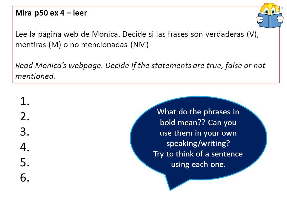 Mira p50 ex 4 – leer Lee la página web de Monica. Decide si las frases son verdaderas (V), mentiras (M) o no mencionadas (NM) Read Monicas webpage. De