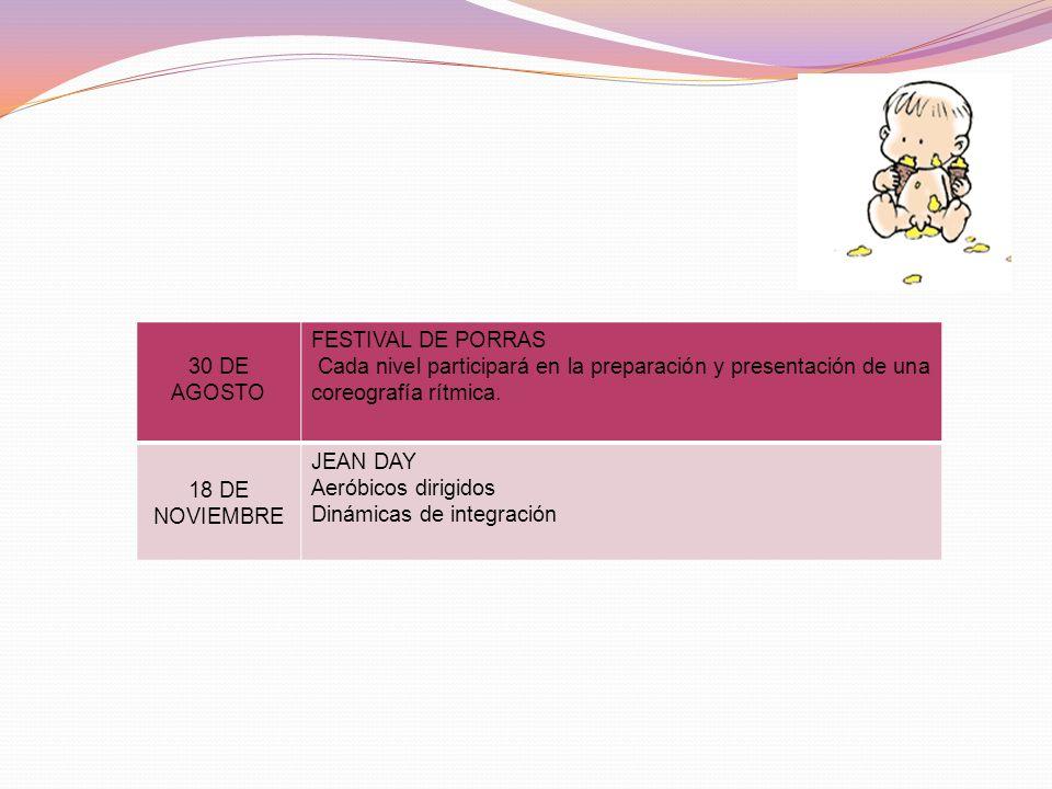 30 DE AGOSTO FESTIVAL DE PORRAS Cada nivel participará en la preparación y presentación de una coreografía rítmica. 18 DE NOVIEMBRE JEAN DAY Aeróbicos