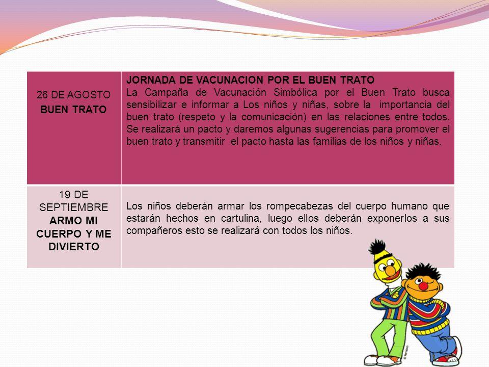 26 DE AGOSTO BUEN TRATO JORNADA DE VACUNACION POR EL BUEN TRATO La Campaña de Vacunación Simbólica por el Buen Trato busca sensibilizar e informar a Los niños y niñas, sobre la importancia del buen trato (respeto y la comunicación) en las relaciones entre todos.