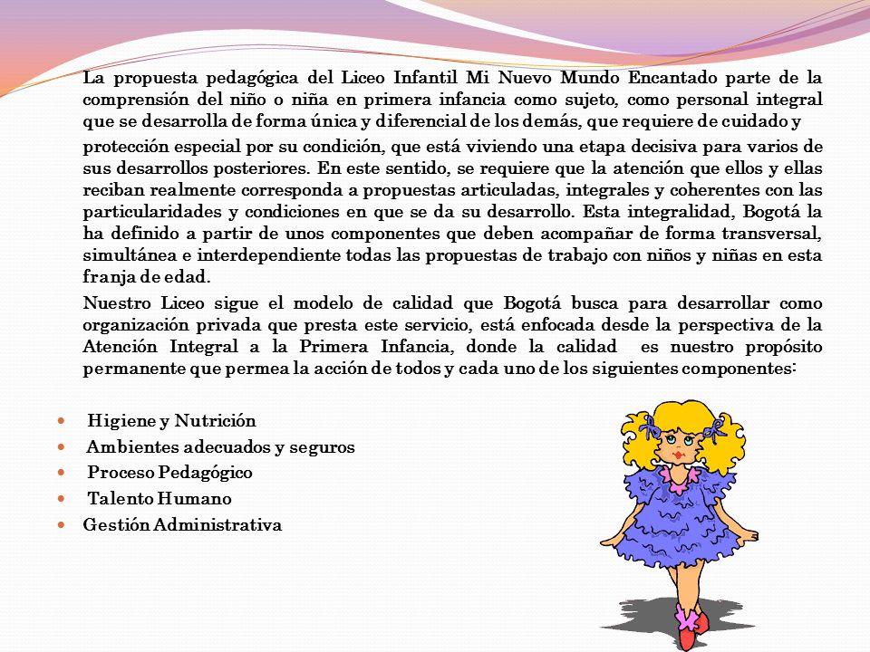 La propuesta pedagógica del Liceo Infantil Mi Nuevo Mundo Encantado parte de la comprensión del niño o niña en primera infancia como sujeto, como pers