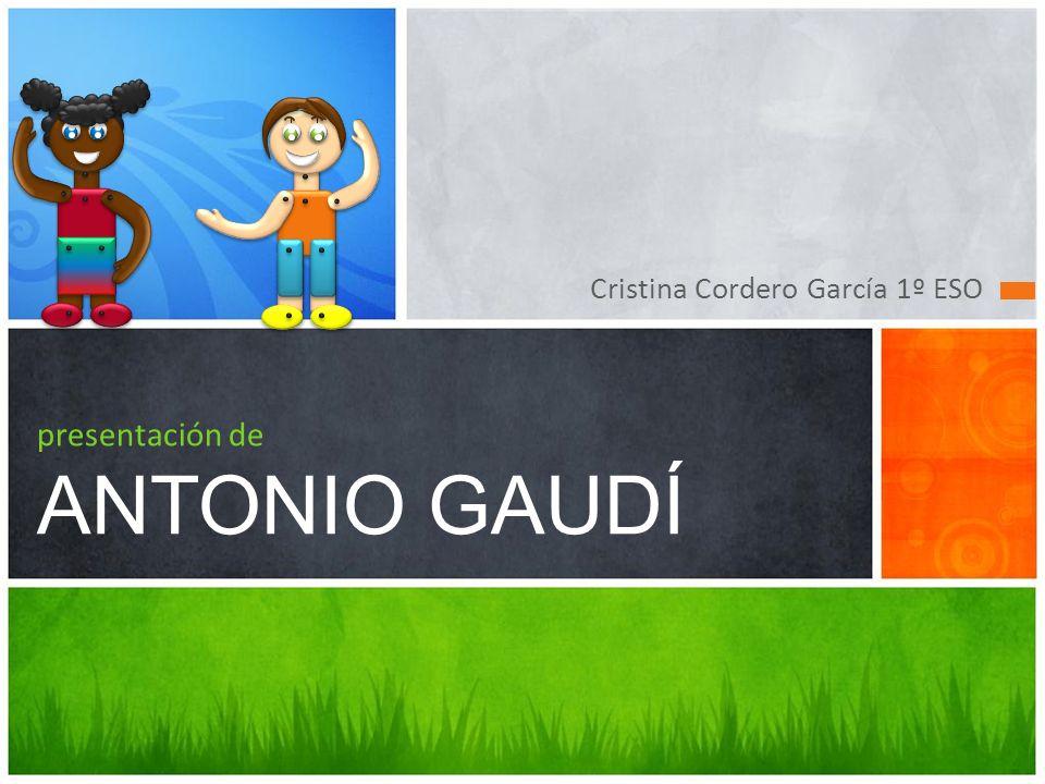 Cristina Cordero García 1º ESO presentación de ANTONIO GAUDÍ