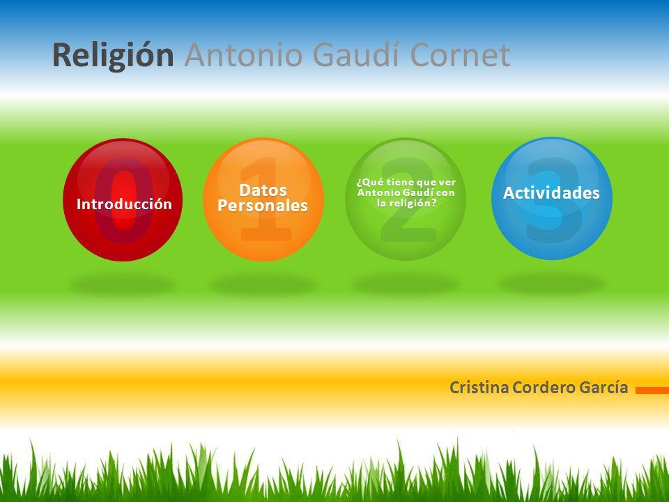 2 ¿Qué tiene que ver Antonio Gaudí con la religión? Religión Antonio Gaudí Cornet Cristina Cordero García 1 Datos Personales 3Actividades 0 Introducci