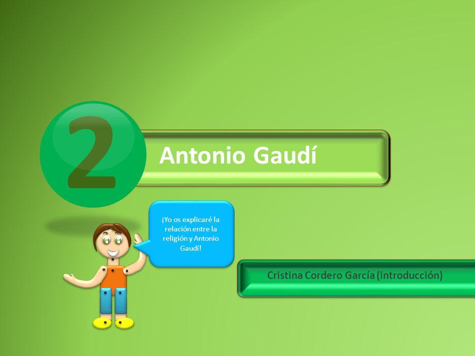 Antonio Gaudí Cristina Cordero García (introducción) 2 ¡Yo os explicaré la relación entre la religión y Antonio Gaudí!