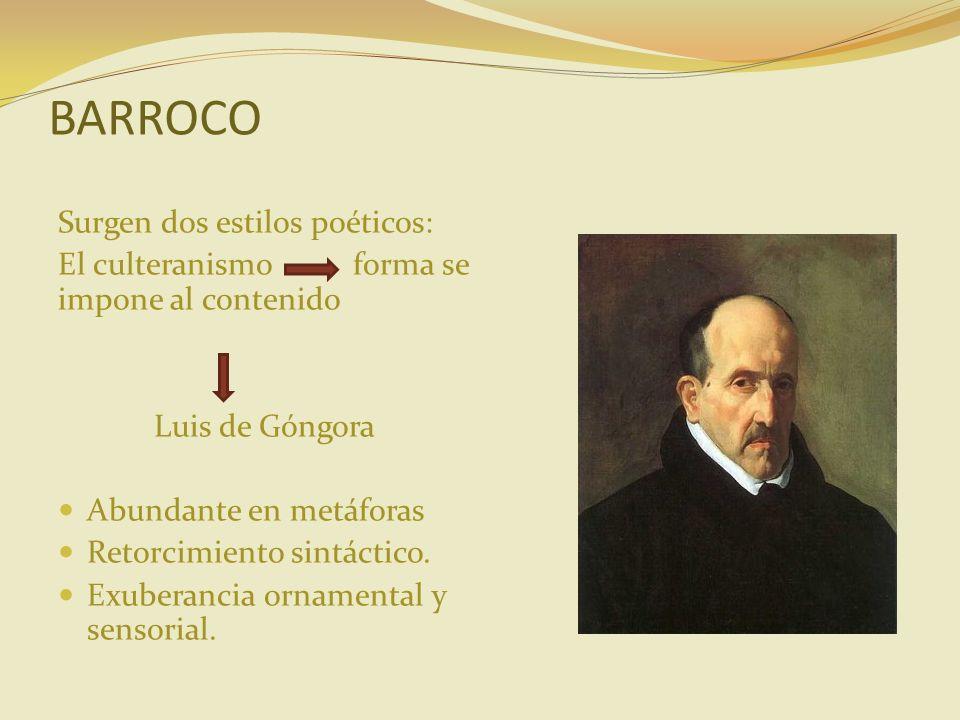 BARROCO Surgen dos estilos poéticos: El culteranismo forma se impone al contenido Luis de Góngora Abundante en metáforas Retorcimiento sintáctico. Exu