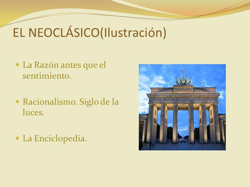EL NEOCLÁSICO(Ilustración) La Razón antes que el sentimiento. Racionalismo. Siglo de la luces. La Enciclopedia.