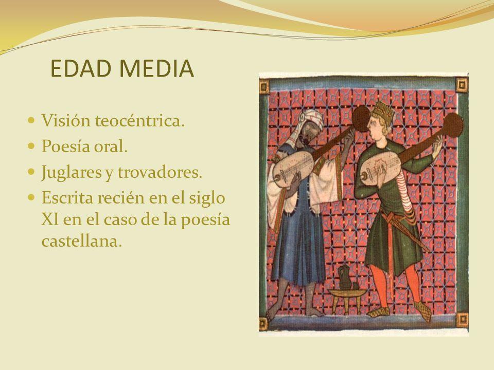 EDAD MEDIA Visión teocéntrica. Poesía oral. Juglares y trovadores. Escrita recién en el siglo XI en el caso de la poesía castellana.