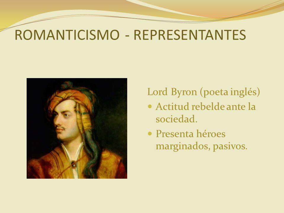 ROMANTICISMO - REPRESENTANTES Lord Byron (poeta inglés) Actitud rebelde ante la sociedad. Presenta héroes marginados, pasivos.