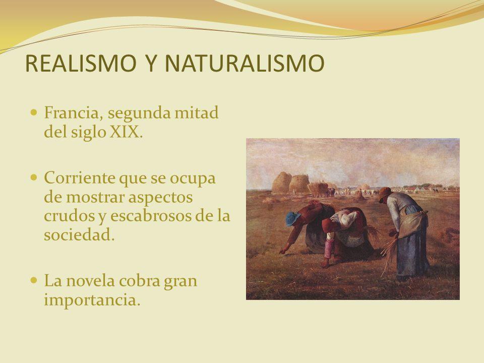 REALISMO Y NATURALISMO Francia, segunda mitad del siglo XIX. Corriente que se ocupa de mostrar aspectos crudos y escabrosos de la sociedad. La novela