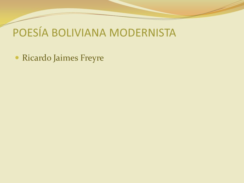 POESÍA BOLIVIANA MODERNISTA Ricardo Jaimes Freyre