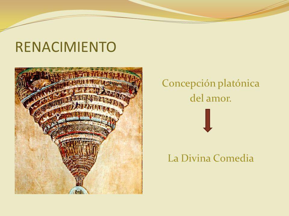 RENACIMIENTO Concepción platónica del amor. La Divina Comedia