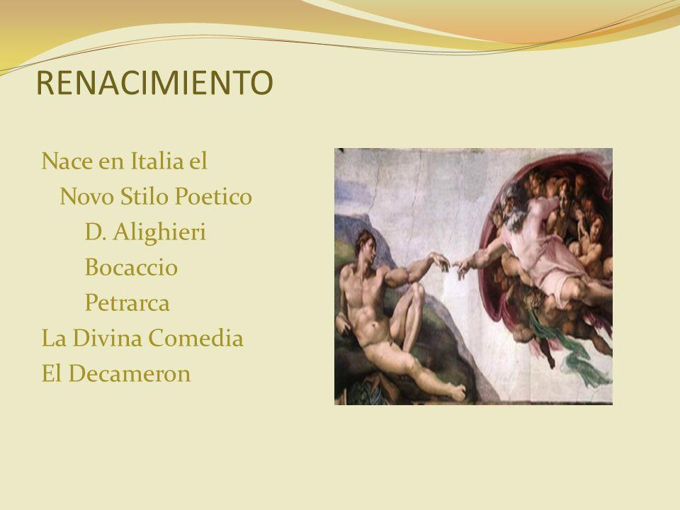 RENACIMIENTO Nace en Italia el Novo Stilo Poetico D. Alighieri Bocaccio Petrarca La Divina Comedia El Decameron