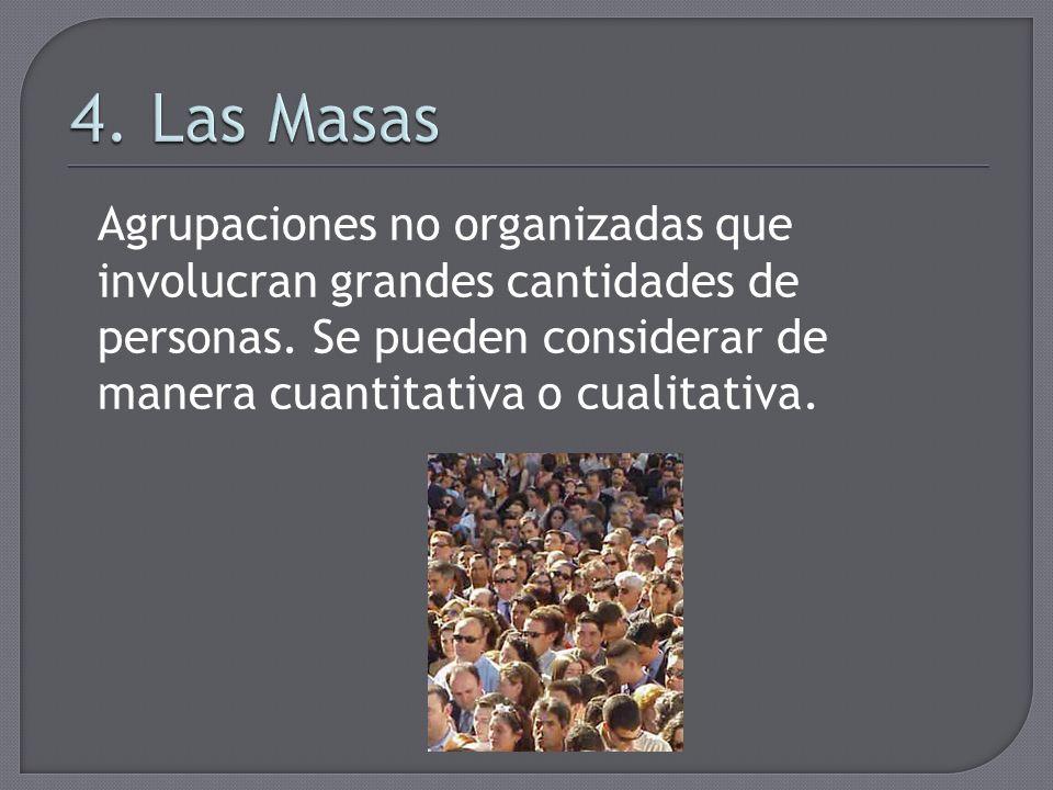 Agrupaciones no organizadas que involucran grandes cantidades de personas. Se pueden considerar de manera cuantitativa o cualitativa.