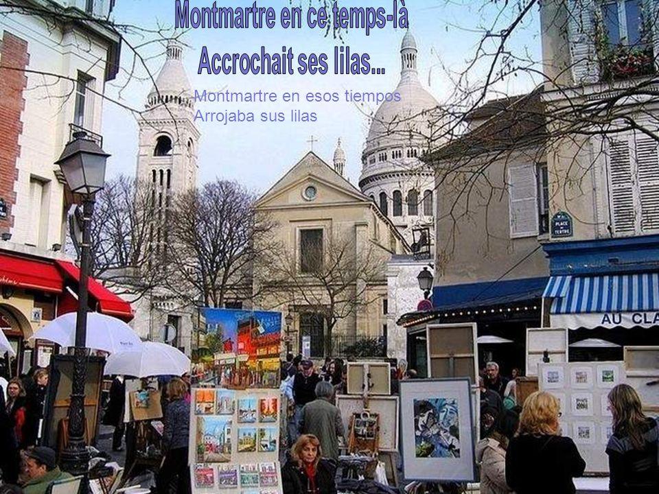 Montmartre en esos tiempos Arrojaba sus lilas