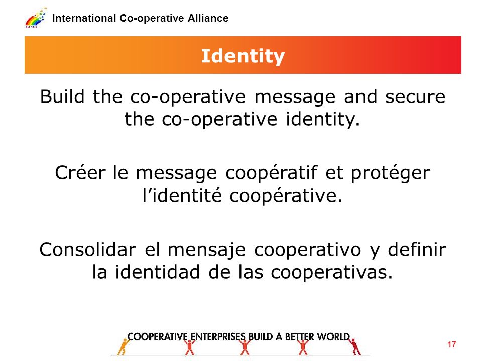 International Co-operative Alliance Identity Build the co-operative message and secure the co-operative identity.