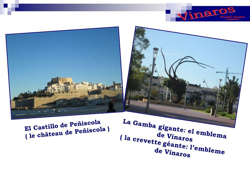 La Gamba gigante: el emblema de Vinaros ( la crevette géante: lembleme de Vinaros El Castillo de Peñiscola ( le château de Peñiscola )