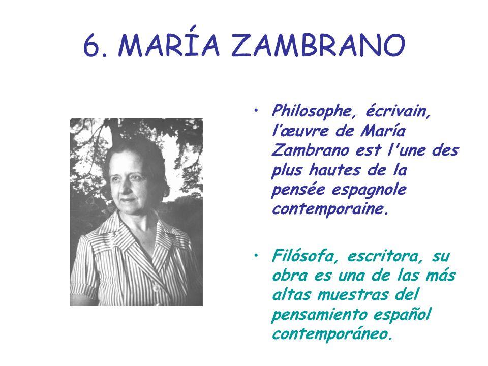 6. MARÍA ZAMBRANO Philosophe, écrivain, lœuvre de María Zambrano est l'une des plus hautes de la pensée espagnole contemporaine. Filósofa, escritora,