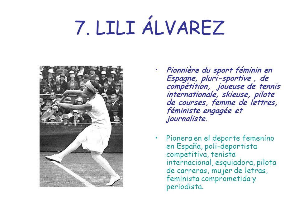 7. LILI ÁLVAREZ Pionnière du sport féminin en Espagne, pluri-sportive, de compétition, joueuse de tennis internationale, skieuse, pilote de courses, f