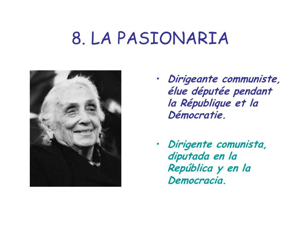 8. LA PASIONARIA Dirigeante communiste, élue députée pendant la République et la Démocratie. Dirigente comunista, diputada en la República y en la Dem
