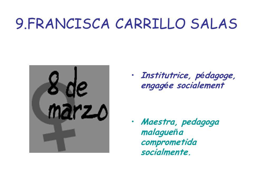 9.FRANCISCA CARRILLO SALAS Institutrice, p é dagoge, engag é e socialement Maestra, pedagoga malague ñ a comprometida socialmente.