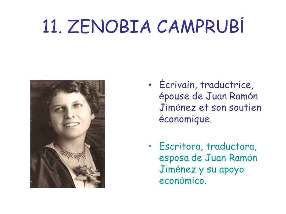 11. ZENOBIA CAMPRUB Í É crivain, traductrice, é pouse de Juan Ram ó n Jim é nez et son soutien é conomique. Escritora, traductora, esposa de Juan Ram