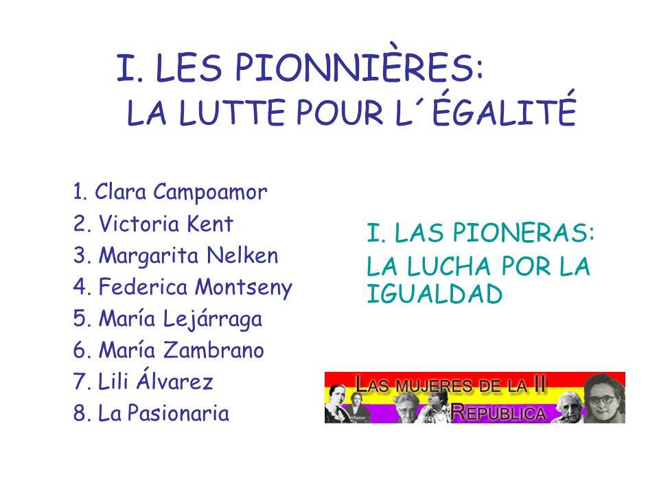 I. LES PIONNIÈRES: LA LUTTE POUR L´ÉGALITÉ 1. Clara Campoamor 2. Victoria Kent 3. Margarita Nelken 4. Federica Montseny 5. María Lejárraga 6. María Za