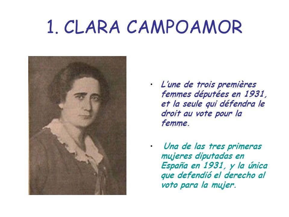 1. CLARA CAMPOAMOR Lune de trois premières femmes députées en 1931, et la seule qui défendra le droit au vote pour la femme. Una de las tres primeras