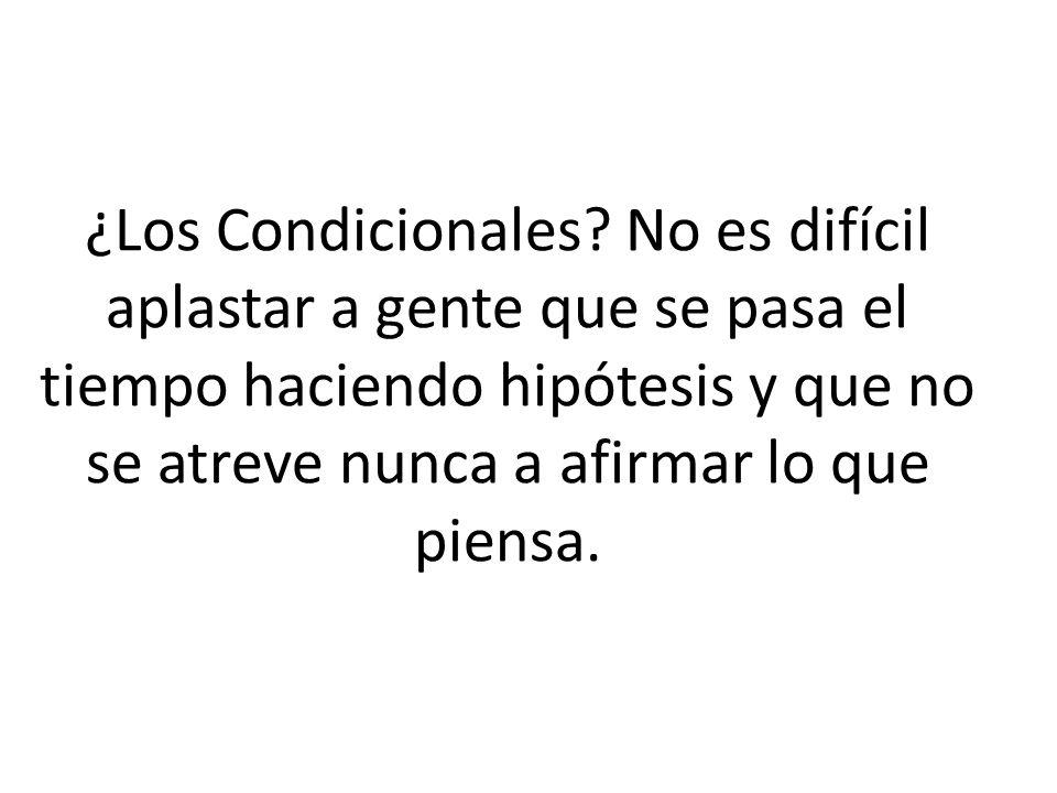 ¿Los Condicionales.