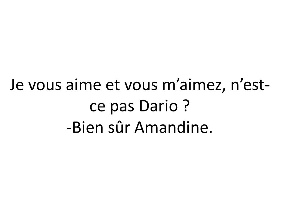 Je vous aime et vous maimez, nest- ce pas Dario ? -Bien sûr Amandine.