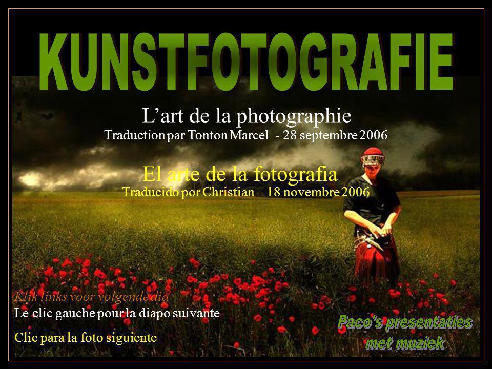 Klik links voor volgende dia Le clic gauche pour la diapo suivante Clic para la foto siguiente Lart de la photographie Traduction par Tonton Marcel -