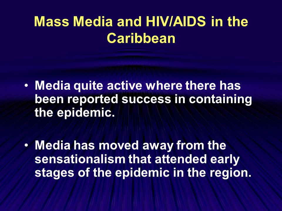 Mass Media and HIV/AIDS in the Caribbean Media quite active where there has been reported success in containing the epidemic.