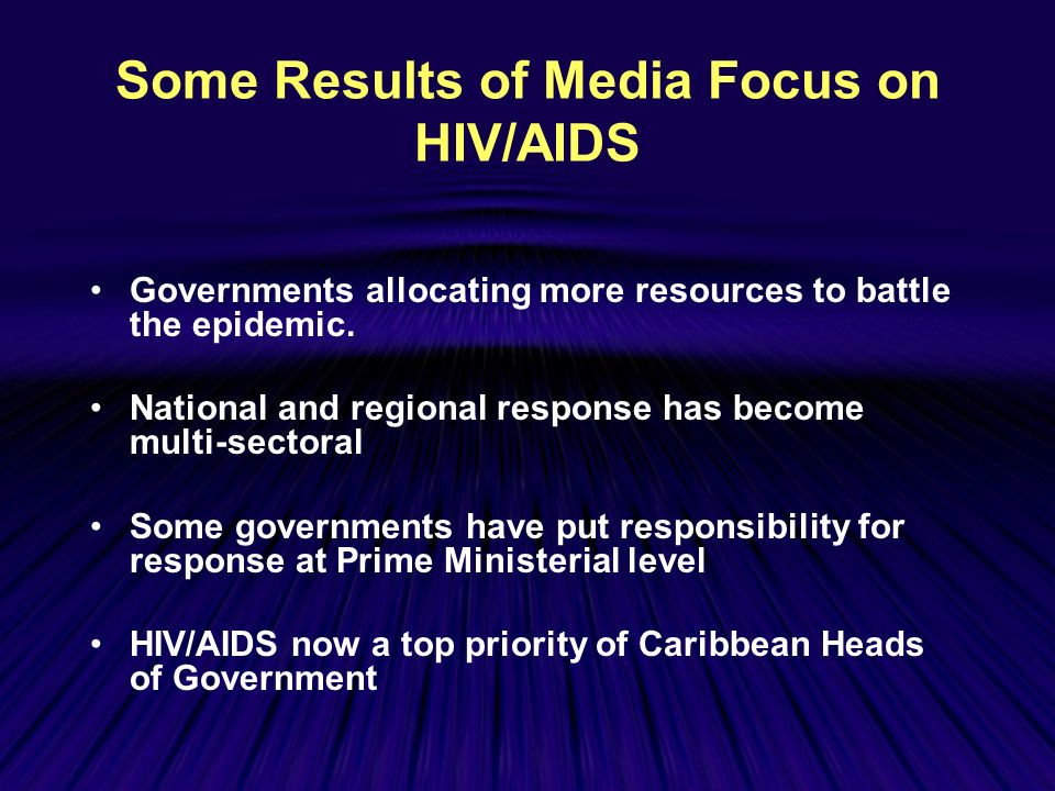 Some Results of Media Focus on HIV/AIDS Governments allocating more resources to battle the epidemic.