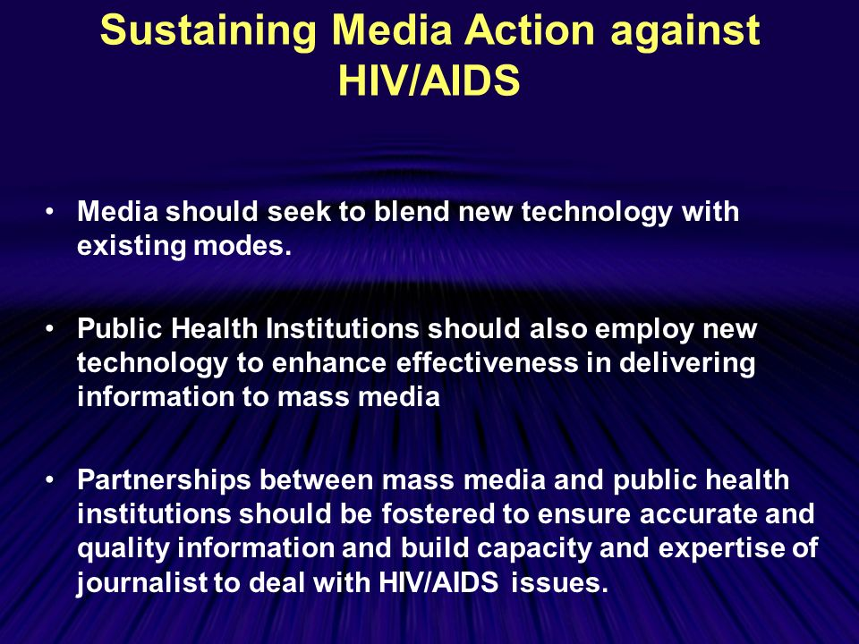 Sustaining Media Action against HIV/AIDS Media should seek to blend new technology with existing modes.